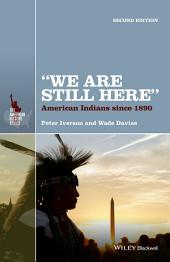 """""""We Are Still Here"""": American Indians Since 1890, Edition 2"""