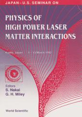 Physics Of High Power Laser Matter Interactions - Proceedings Of The Japan-us Seminar