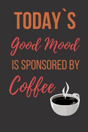 Today`s Good Mood is Sponsored by Coffee