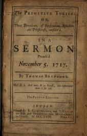 The Primitive Tories, Or, Three Precedents, of Persecution, Rebellion, and Priestcraft, Consider'd: In a Sermon Preached November 5, 1717