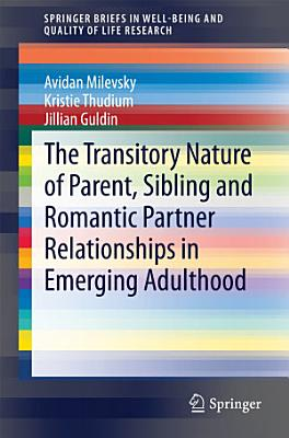 The Transitory Nature Of Parent Sibling And Romantic Partner Relationships In Emerging Adulthood