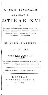 D. Iunii Iuvenalis aquinatis Satirae XVI ad optimorum exemplarium fidem recensitae varietate lectionum perpetuoque commentario illustratae et indice uberrimo instructae a Ge. Alex. Ruperti ...