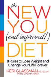 The New You and Improved Diet: 8 Rules to Lose Weight and Change Your Life Forever