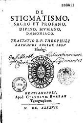 De Stigmatismo, sacro et profano, divino, humano, daemoniaco, tractatio R. P. Theophili Raynaudi