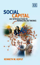 Social Capital: An Introduction to Managing Networks