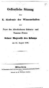 Oeffentliche Sitzung der K. Akademie der Wissenschaften zur Feyer des Allerhöchsten Geburts- und Namens-Festes Seiner Majestät des Königs am 25. August 1836