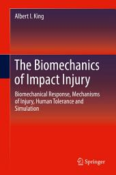The Biomechanics of Impact Injury: Biomechanical Response, Mechanisms of Injury, Human Tolerance and Simulation