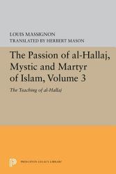 The Passion Of Al Hallaj Mystic And Martyr Of Islam Volume 3 Book PDF