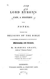 Lord Byron's Cain: A Mystery ; with Notes ; Wherein the Religion of the Bible is Considered, in Reference to Acknowledged Philosophy and Reason