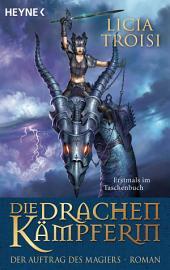 Die Drachenkämpferin - Der Auftrag des Magiers: Roman