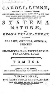 Caroli Linné, equitis aur. de stella polari ...: Systema naturae, per regna tria naturae, secundum classes, ordines, genera, species, cum characteribus, differentiis, synonymis locis, Volume 1, Part 1