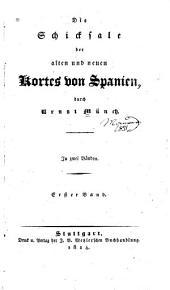 Die Schicksale der alten und neuen Kortes von Spanien: Band 1