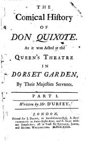 The Comical History of Don Quixote: As it was Acted at the Queen's Theatre in Dorset Garden by Their Majesties Servants ...