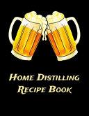 Home Distilling Recipe Book