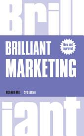Brilliant Marketing: How to plan and deliver winning marketing strategies - regardless of the size of your budget, Edition 3