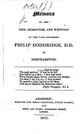 Memoirs of the Life, Character and Writings of the late Rev. Philip Doddridge ... A new edition