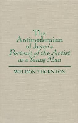 The Antimodernism of Joyce s Portrait of the Artist As a Young Man PDF