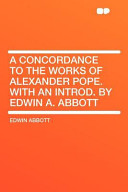 A Concordance to the Works of Alexander Pope  with an Introd  by Edwin A  Abbott PDF