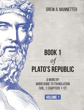 Book 1 of Plato's Republic: A Word by Word Guide to Translation (Vol. 1: Chapters 1-12)
