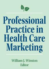 Professional Practice in Health Care Marketing: Proceedings of the American College of Healthcare Marketing