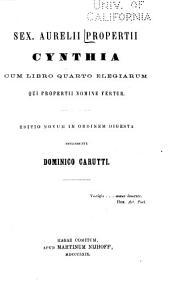 Sex. Aurelii Propertii Cynthia: cum libro quarto Elegiarum qui Propertii nomine fertur