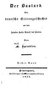 Der Bastard: eine deutsche Sittengeschichte aus dem Zeitalter Kaiser Rudolf des Zweiten, Band 1