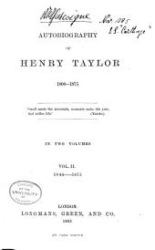 Autobiography of Henry Taylor. 1800-1875: Volume 2