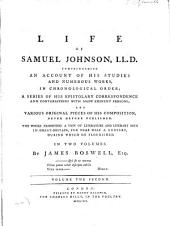 The life of Samuel Johnson, LL.D.: comprehending an account of his studies and numerous works, in chronological order; a series of his epistolary correspondence and conversations with many eminent persons; and various original pieces of his composition, never before published. The whole exhibiting a view of literature and literary men in Great-Britain, for near half a century, during which he flourished. In two volumes
