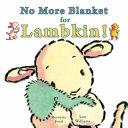 No More Blanket for Lambkin  Book