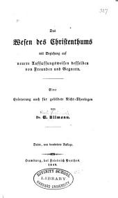 Das Wesen des Christenthums: mit Beziehung auf neuere Auffassungsweisen desselben von Freunden und Gegnern : eine Erörterung auch für gebildete nicht-Theologen