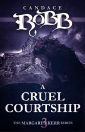 A Cruel Courtship: The Margaret Kerr Series - Book Three