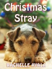 Christmas Stray, A Sweet Holiday Love Story