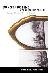 Constructing Colonial Discourse: Cook at Nootka Sound, 1778