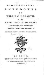 Biographical Anecdotes of William Hogarth: With a Catalogue of His Works Chronologically Arranged; and Occasional Remarks