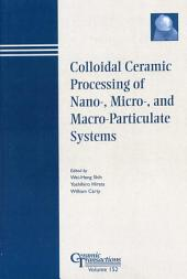 Colloidal Ceramic Processing of Nano-, Micro-, and Macro-Particulate Systems: Proceedings of the symposium held at the 105th Annual Meeting of The American Ceramic Society, April 27-30, in Nashville, Tennessee, Ceramic Transactions, Volume 152