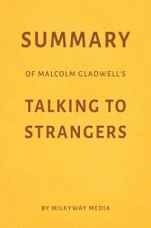 Summary Of Malcolm Gladwell S Talking To Strangers By Milkyway Media Book PDF