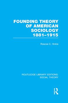 Founding Theory of American Sociology  1881 1915  RLE Social Theory  PDF