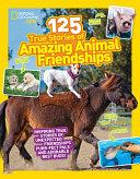 125 True Stories of Amazing Animal Friendships PDF