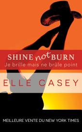 Je brille mais ne brûle point: Shine Not Burn (édition française)