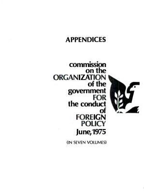 Commission on the Organization of the Government for the Conduct of Foreign Policy  Appendices U X