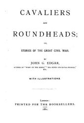 Cavaliers and Roundheads, Or Stories of the Great Civil War