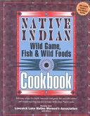 Native Indian Wild Game  Fish   Wild Foods Cookbook PDF