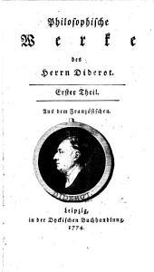 Philosophische Werke des Herrn Diderot: Aus dem Französischen, Band 1