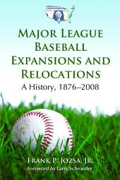 Major League Baseball Expansions and Relocations: A History, 1876-2008