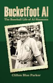 Bucketfoot Al: The Baseball Life of Al Simmons