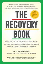 The Recovery Book: Answers to All Your Questions About Addiction and Alcoholism and Finding Health and Happiness in Sobriety