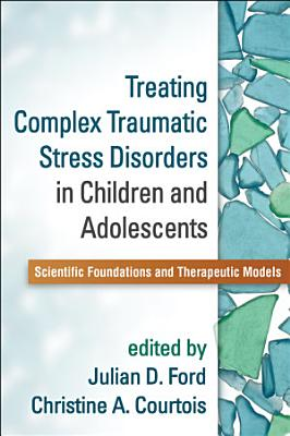 Treating Complex Traumatic Stress Disorders in Children and Adolescents PDF