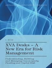 XVA Desks - A New Era for Risk Management: Understanding, Building and Managing Counterparty, Funding and Capital Risk