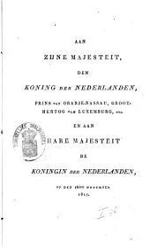 Aan Zijne Majesteit den Koning der Nederlanden, prins van Oranje-Nassau, groot-hertog van Luxemburg, enz. en aan Hare Majesteit de Koningin der Nederlanden, op den 18den november 1817