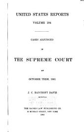 United States Reports: Cases Adjudged in the Supreme Court at ... and Rules Announced at ..., Volume 184